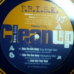F.R.I.S.K. – Take The Sun Away|1994 Clean Up Records – CUP002
