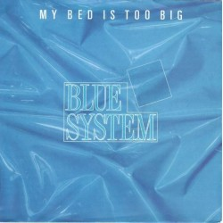Blue System – My Bed Is Too Big |1988      Hansa – 109 918 -Single