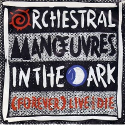 Orchestral Manoeuvres In The Dark – (Forever) Live And Die |1986    Virgin – 108 478-Single