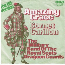 Pipes  The and Drums and The Military Band Of The Royal Scots Dragoon Guards – Amazing Grace |1972   RCA – 74-16 160 -Single