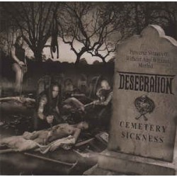 Desecration ‎– Cemetery Sickness|2014     Metal Age Productions ‎– MAP 092