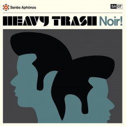 Heavy Trash – Noir!|2015     Seriés Aphōnos – SA07