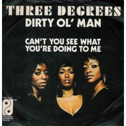 Three Degrees ‎– Dirty Ol' Man / Can't You See What You're Doing To Me|1973     Philadelphia- PIR S 188-Single