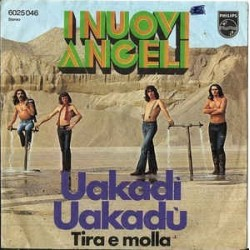 I Nuovi Angeli ‎– Uakadì Uakadù|1971 Philips ‎– 6025 046-Single
