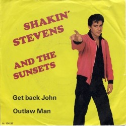 Shakin' Stevens And The Sunsets – Get Back John / Outlaw Man|1982   Astan – 104139-Single