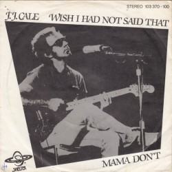 Cale J.J. ‎– Wish i had not said that / Mama don't|1980 Shelter Records ‎– 103 370-Single