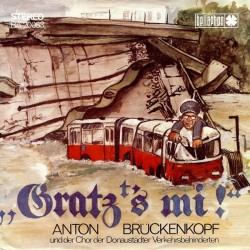 Brückenkopf Anton und der Chor der Donaustädter Verkehrsbehinderten – Gratz's Mi ! 1976    Bellaphon – BA 20053-Single