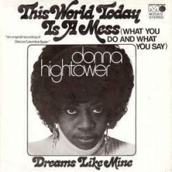 Hightower Donna ‎– This World Today Is A Mess (What You Do And What You Say)|1973    Metronome ‎– M 25.472-Single