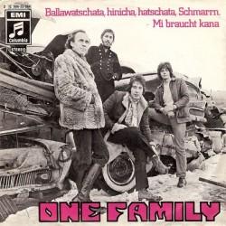 One Family – Ballawatschata, Hinicha, Hatschata, Schmarrn. / Mi Braucht Kana|1971    Columbia – 2E 006-33 044-Single