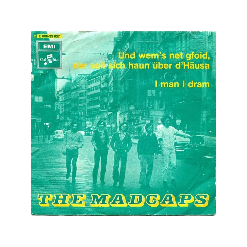 Madcaps The– Und Wem's Net Gfoid, Der Soll Sich Haun Über D' Häusa / I Man I Dram|1970     Columbia2E 006-33 037-Single