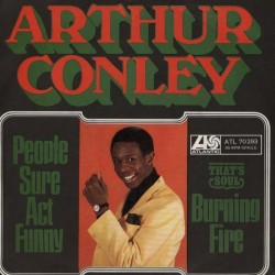 Conley ‎Arthur – People Sure Act Funny / Burning Fire|1968 Atlantic ‎– Atl. 70.293-Single