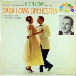 Gray Glen and The Casa Loma Orchestra  ‎– The Great Recordings Of  |1957    Harmony – HL 7045