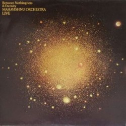 Mahavishnu Orchestra ‎– Between Nothingness & Eternity (Live)|1973/1982   CBS ‎– CBS 32114
