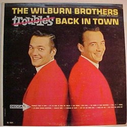 Wilburn Brothers ‎The – Trouble&8217s Back In Town|1963 Decca ‎– DL 4391
