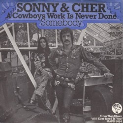 Sonny & Cher ‎– A Cowboys Work Is Never Done / Somebody|1972     MCA Records ‎– MCS 5904-Single