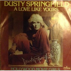Springfield ‎Dusty – A Love Like Yours (Don't Come Knocking Every Day)|1978    Mercury ‎– 6007 168-Single