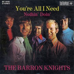 Barron Knights The – You're All I Need |1972    Bellaphon – BF 18101 -Single