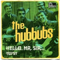 Hubbubs The – Hello, Mr. Sir... / Topsy|1969      Fontana – 268 252 TF-Single
