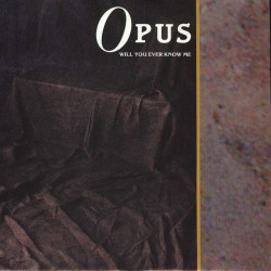 Opus – Will You Ever Know...