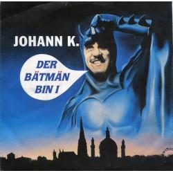 Johann K. – Der Bätmän Bin...