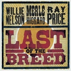 Nelson  Willie / Merle Haggard / Ray Price – Last Of The Breed 2007     B0008530-01
