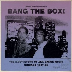 Derradji Jerome – Bang The Box! &8211 The (Lost) Story Of AKA Dance Music Chicago 1987-88|2013    Stillmdlp010