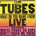 Tubes The ‎– What Do You Want From Live|1978       A&M Records	ASLAM 68460