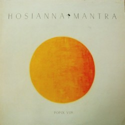 Popol Vuh – Hosianna Mantra|1981  Celestial Harmonies – CEL 004