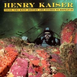 Kaiser Henry – Those Who Know History Are Doomed To Repeat It|1988 SST Records SST 198