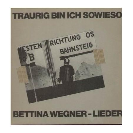 Wegner Bettina - Traurig Bin Ich Sowieso1981 - CBS 85 133