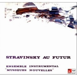 "Ensemble Instrumental ""Musiques Nouvelles""  – Stravinsky Au Futur|BASF – 20 21554-7, Harmonia Mundi"