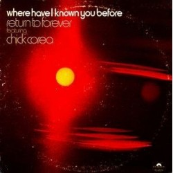 Return To Forever featuring Chick Corea – Where Have I Known You Before|1974 Polydor – PD 6509