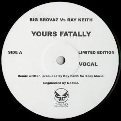 Big Brovaz Vs Ray Keith – Yours Fatally|2004    read Recordings – XPR-3712-Maxisingle