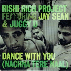 Rishi Rich Project- feat.Jay Sean & Juggy D – Dance With You |2003    Virgin – RELTDJF1-Maxisingle