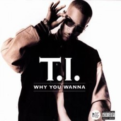 T.I. – Why You Wanna|2006    Atlantic – 7567-94294-0-Maxisingle