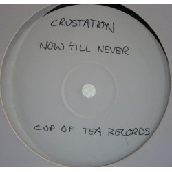 Crustation – Now 'Til Never |1995      Cup Of Tea Records – COT 007 -Maxi-Single