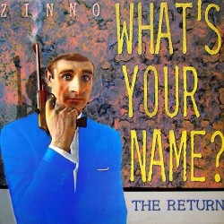 Zinno – What's Your Name? - The Return  1989     P1 Records – 50-8428 -Maxi-Single